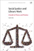 Social Justice and Librarianship: A Guide to Theory and Practice
