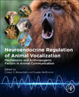 Neuroendocrine Regulation of Animal Vocalization: Mechanisms and Anthropogenic Factors in Animal Communication