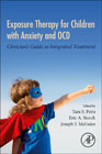 Exposure Therapy for Anxious and OCD Children: Clinicians Guide to Integrated Treatment