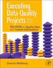 Executing Data Quality Projects: Ten Steps to Quality Data and Trusted Information (TM)