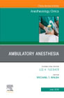 Ambulatory Anesthesia, An Issue of Anesthesiology Clinics