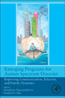 Emerging Programs for Autism Spectrum Disorder: Improving Communication, Behavior, and Family Dynamics