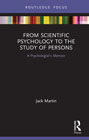 From Scientific Psychology to the Study of Persons: A Psychologist's Memoir