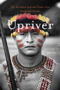 Upriver - The Turbulent Life and Times of an Amazonian People