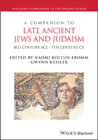 A Companion to Late Ancient Jews and Judaism: 3rd Century BCE – 7th Century CE