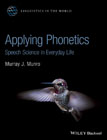 Applying Phonetics: Speech Science in EveryDay Life