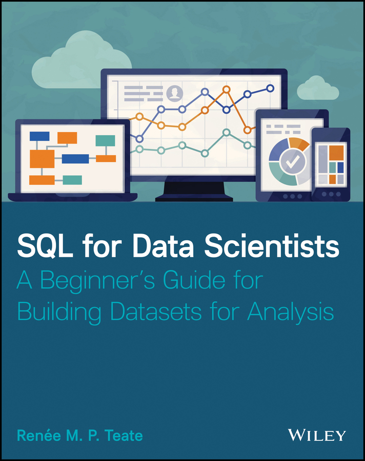 SQL for Data Scientists: A Beginner?s Guide for Building Datasets for Analysis