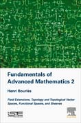 Fundamentals of Advanced Mathematics 2: Field Extensions, Topology and Topological Vector Spaces, Functional Spaces, and Sheaves